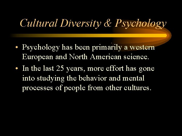 Cultural Diversity & Psychology • Psychology has been primarily a western European and North