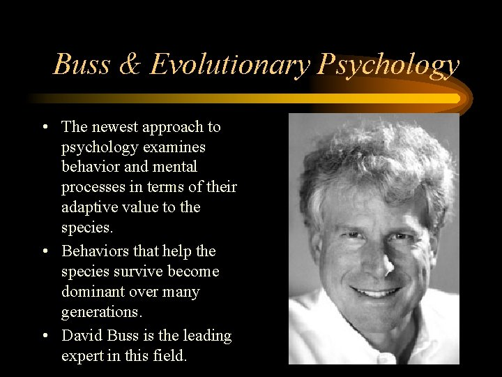 Buss & Evolutionary Psychology • The newest approach to psychology examines behavior and mental