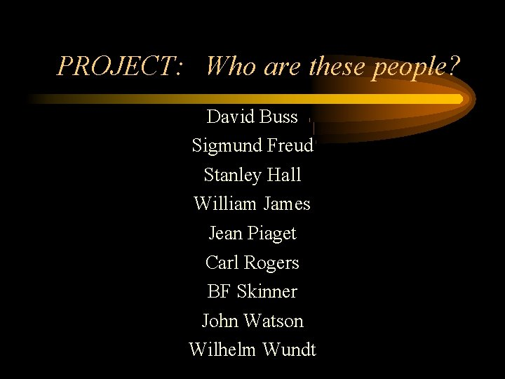 PROJECT: Who are these people? David Buss Sigmund Freud Stanley Hall William James Jean