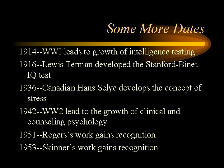 Some More Dates 1914 --WWI leads to growth of intelligence testing 1916 --Lewis Terman