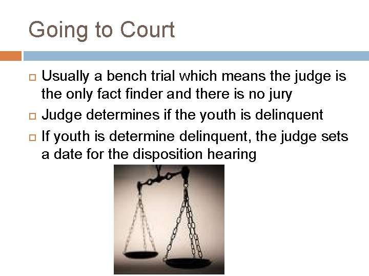 Going to Court Usually a bench trial which means the judge is the only
