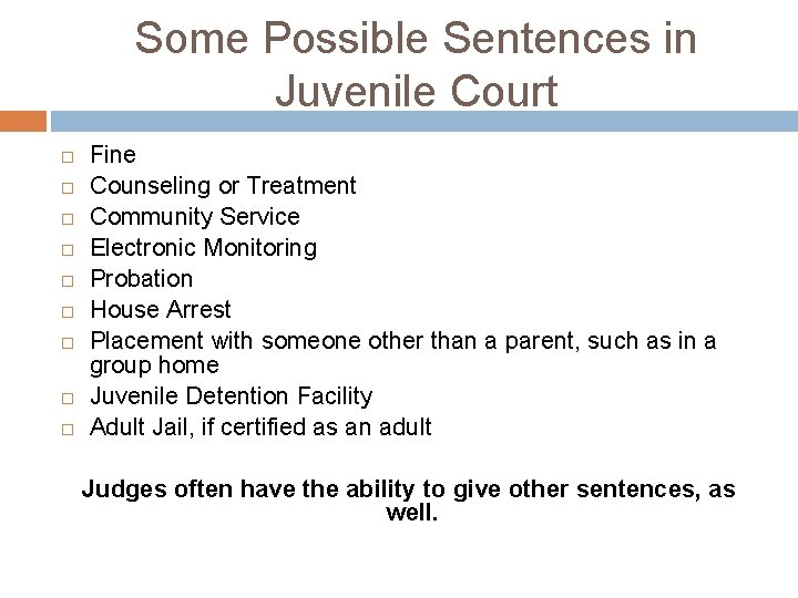 Some Possible Sentences in Juvenile Court Fine Counseling or Treatment Community Service Electronic Monitoring
