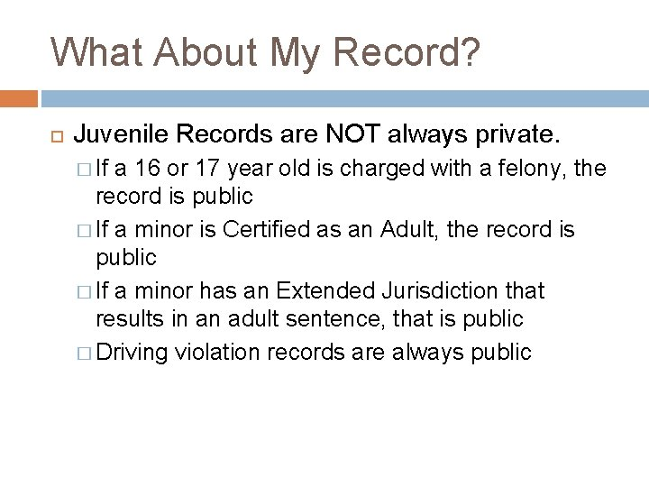 What About My Record? Juvenile Records are NOT always private. � If a 16