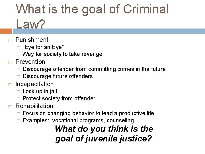 What is the goal of Criminal Law? Punishment � � Prevention � � Discourage