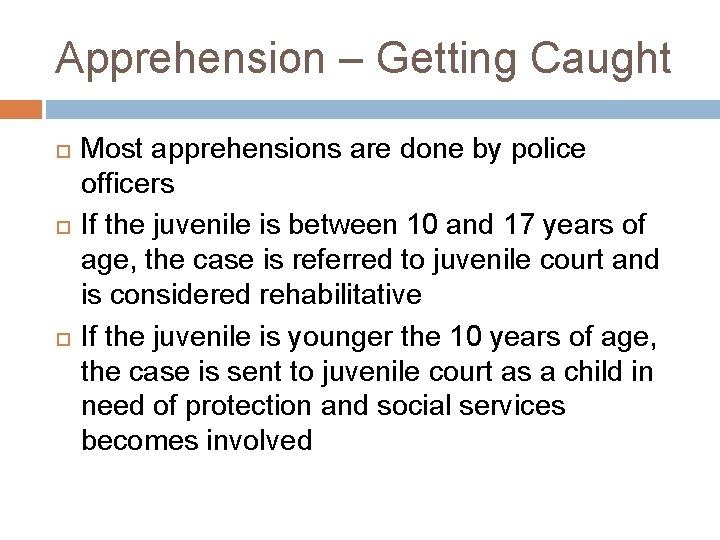 Apprehension – Getting Caught Most apprehensions are done by police officers If the juvenile