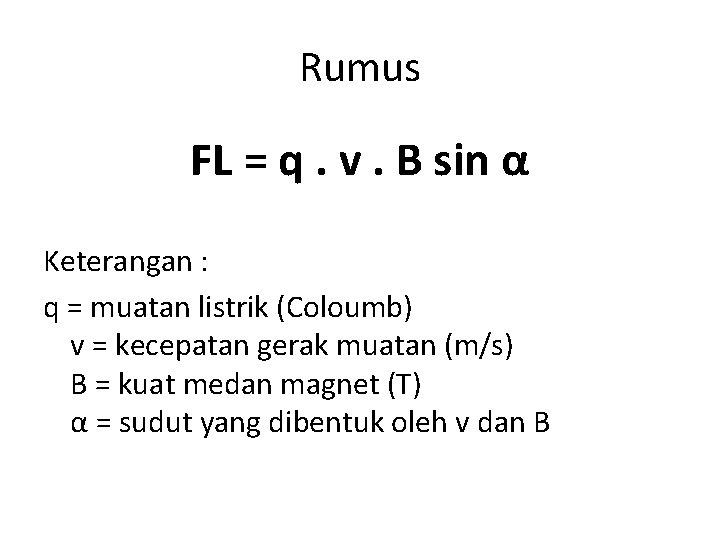 Rumus FL = q. v. B sin α Keterangan : q = muatan listrik