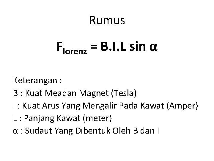 Rumus Florenz = B. I. L sin α Keterangan : B : Kuat Meadan