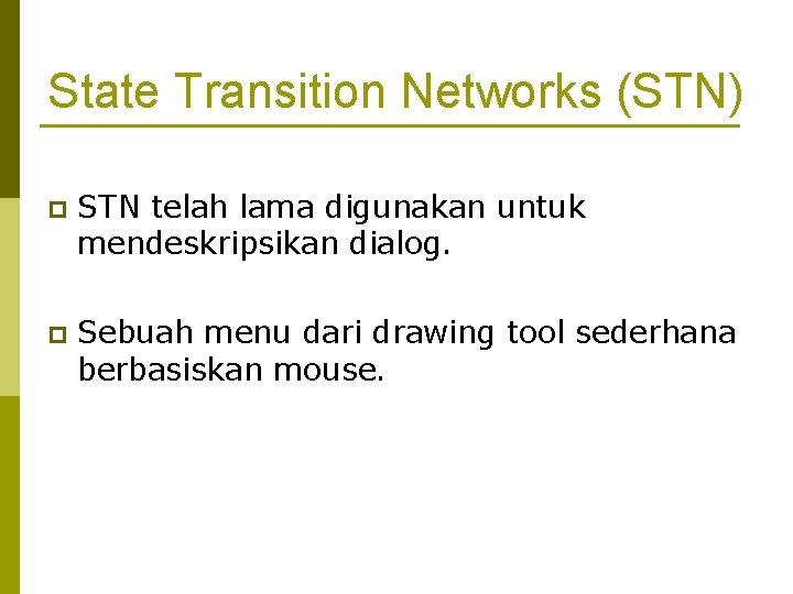 State Transition Networks (STN) p STN telah lama digunakan untuk mendeskripsikan dialog. p Sebuah