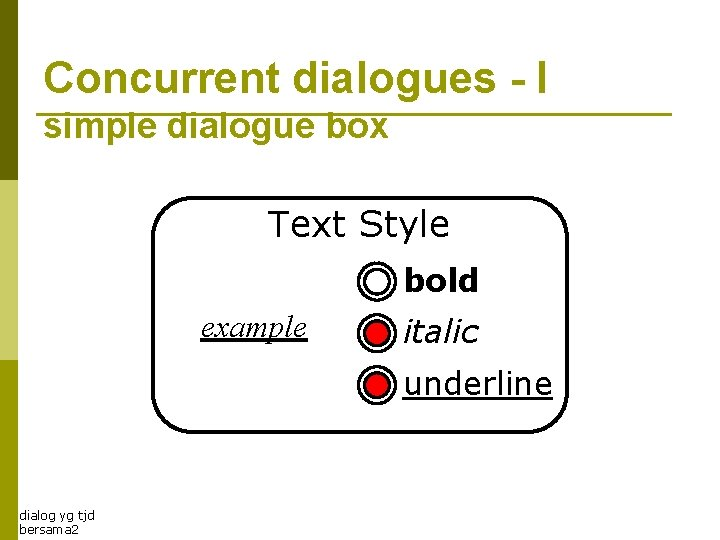 Concurrent dialogues - I simple dialogue box Text Style bold example italic underline dialog