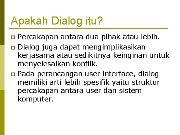 Apakah Dialog itu? Percakapan antara dua pihak atau lebih. p Dialog juga dapat mengimplikasikan