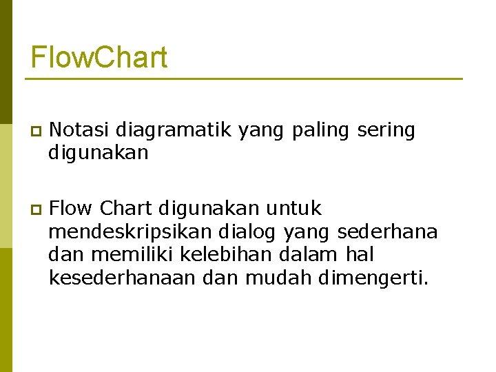 Flow. Chart p Notasi diagramatik yang paling sering digunakan p Flow Chart digunakan untuk