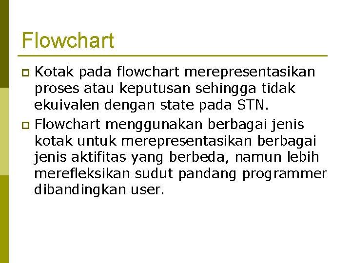 Flowchart Kotak pada flowchart merepresentasikan proses atau keputusan sehingga tidak ekuivalen dengan state pada