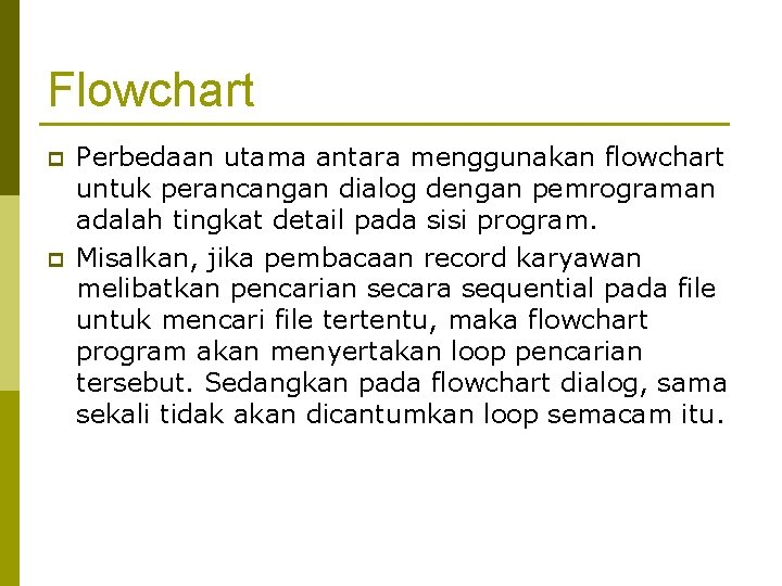 Flowchart p p Perbedaan utama antara menggunakan flowchart untuk perancangan dialog dengan pemrograman adalah