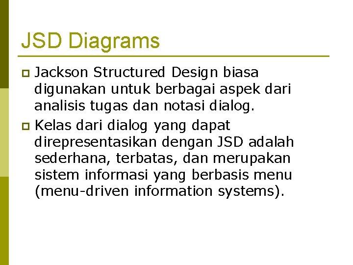 JSD Diagrams Jackson Structured Design biasa digunakan untuk berbagai aspek dari analisis tugas dan
