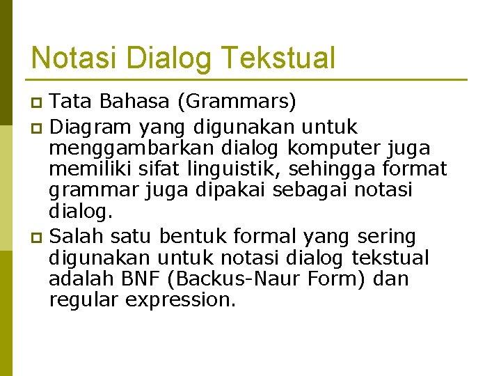 Notasi Dialog Tekstual Tata Bahasa (Grammars) p Diagram yang digunakan untuk menggambarkan dialog komputer