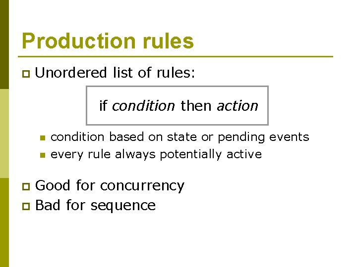 Production rules p Unordered list of rules: if condition then action n n condition