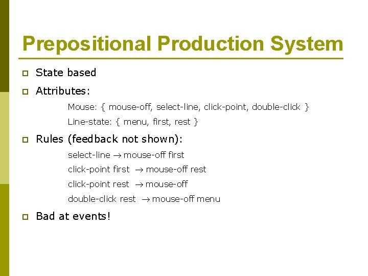 Prepositional Production System p State based p Attributes: Mouse: { mouse-off, select-line, click-point, double-click