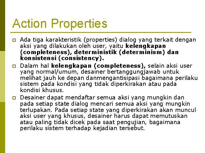 Action Properties p p p Ada tiga karakteristik (properties) dialog yang terkait dengan aksi