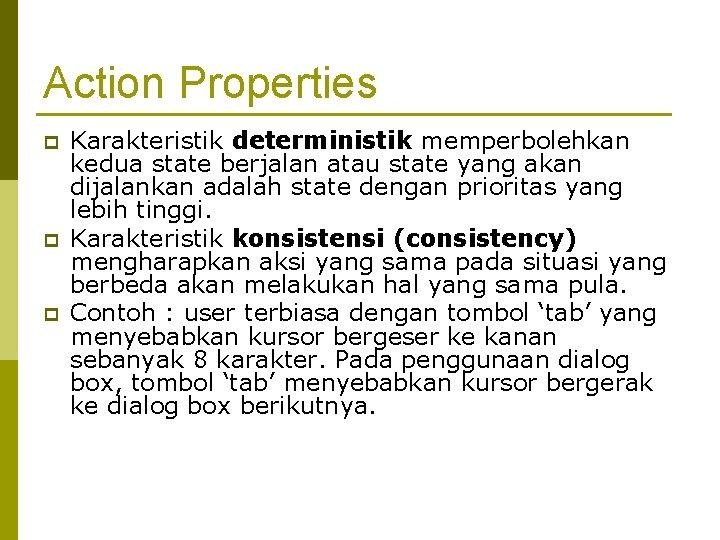 Action Properties p p p Karakteristik deterministik memperbolehkan kedua state berjalan atau state yang