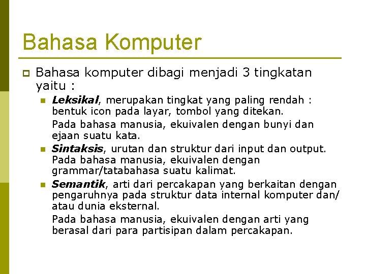 Bahasa Komputer p Bahasa komputer dibagi menjadi 3 tingkatan yaitu : n n n