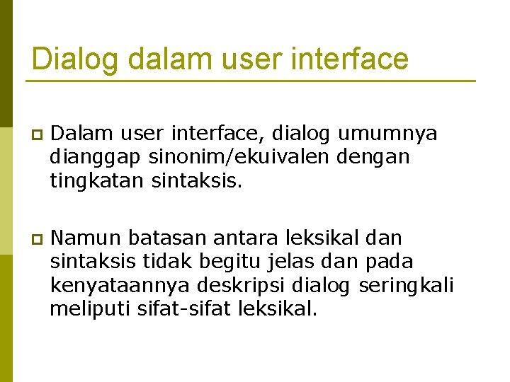 Dialog dalam user interface p Dalam user interface, dialog umumnya dianggap sinonim/ekuivalen dengan tingkatan
