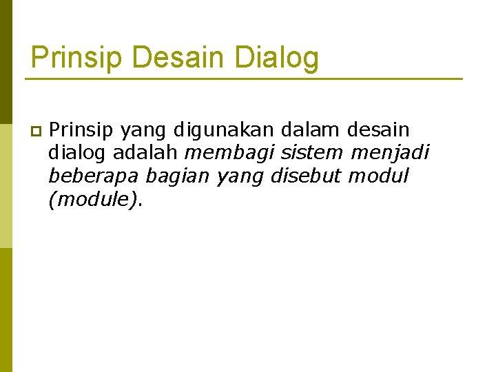Prinsip Desain Dialog p Prinsip yang digunakan dalam desain dialog adalah membagi sistem menjadi
