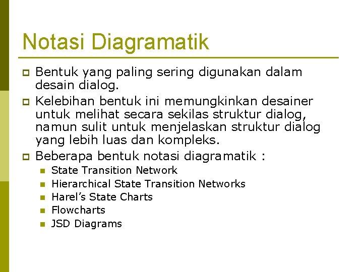 Notasi Diagramatik p p p Bentuk yang paling sering digunakan dalam desain dialog. Kelebihan