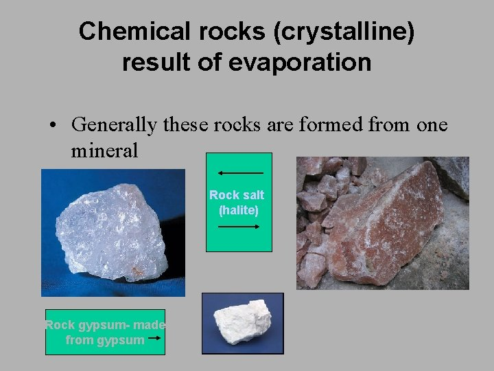 Chemical rocks (crystalline) result of evaporation • Generally these rocks are formed from one