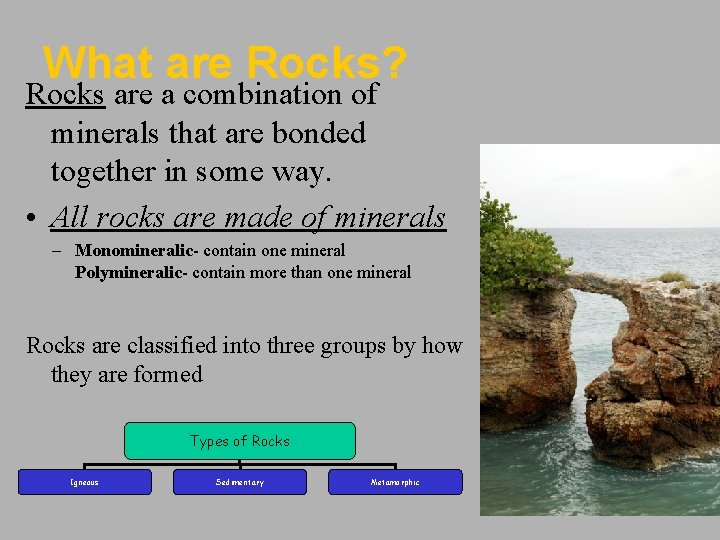 What are Rocks? Rocks are a combination of minerals that are bonded together in