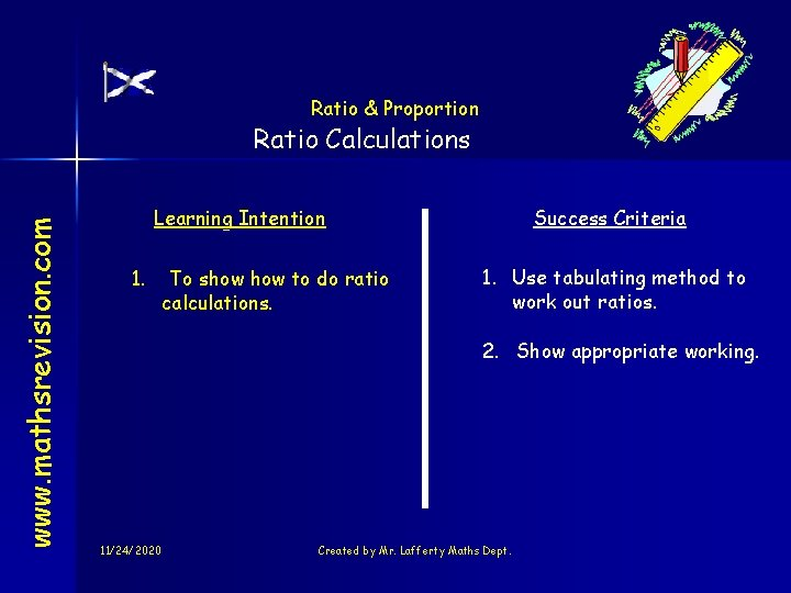 Ratio & Proportion www. mathsrevision. com Ratio Calculations Learning Intention 1. To show to
