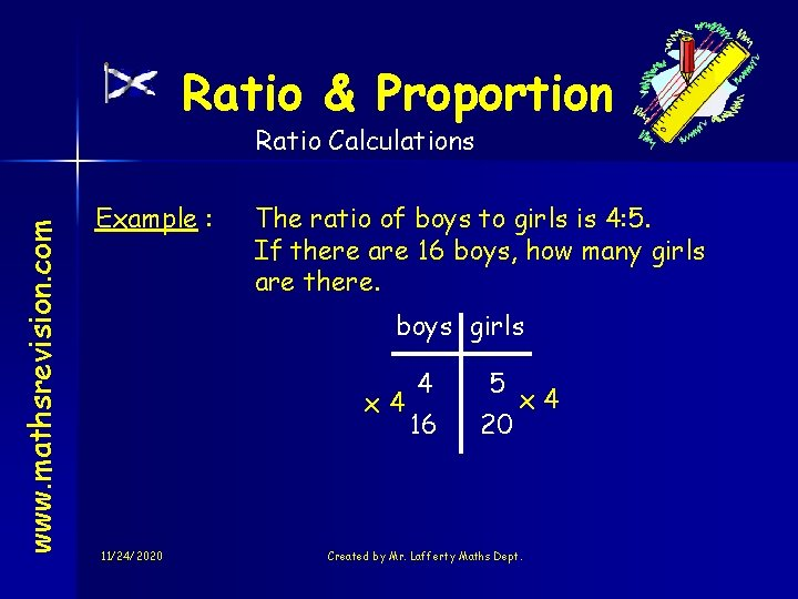 Ratio & Proportion www. mathsrevision. com Ratio Calculations Example : The ratio of boys