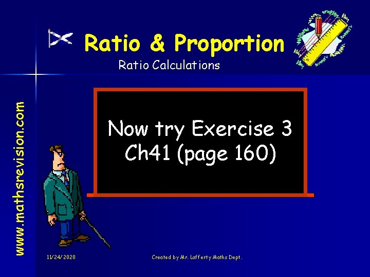 Ratio & Proportion www. mathsrevision. com Ratio Calculations Now try Exercise 3 Ch 41