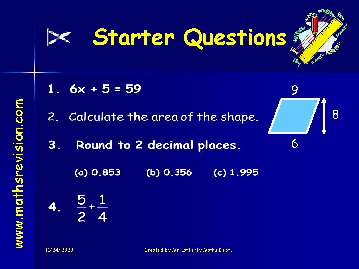 Starter Questions www. mathsrevision. com 9 8 6 11/24/2020 Created by Mr. Lafferty Maths