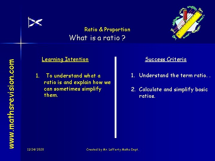 Ratio & Proportion www. mathsrevision. com What is a ratio ? Learning Intention 1.