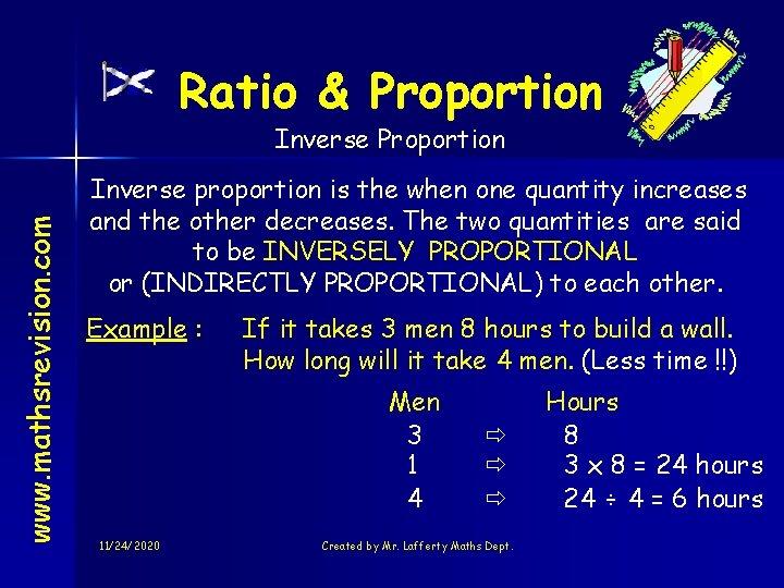Ratio & Proportion www. mathsrevision. com Inverse Proportion Inverse proportion is the when one