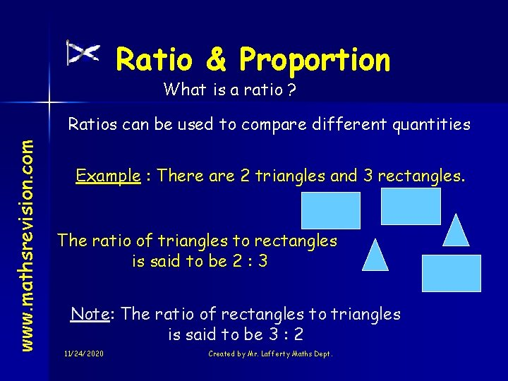 Ratio & Proportion What is a ratio ? www. mathsrevision. com Ratios can be