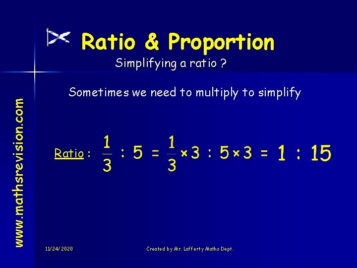 Ratio & Proportion www. mathsrevision. com Simplifying a ratio ? Sometimes we need to