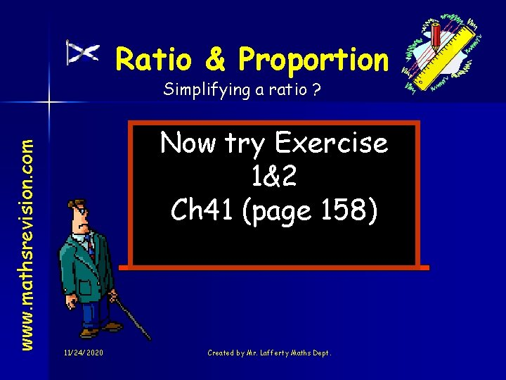 Ratio & Proportion www. mathsrevision. com Simplifying a ratio ? Now try Exercise 1&2