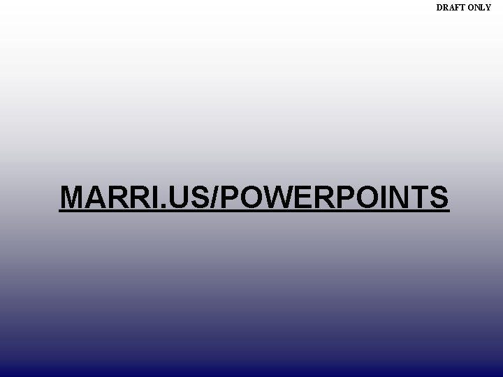 DRAFT ONLY MARRI. US/POWERPOINTS