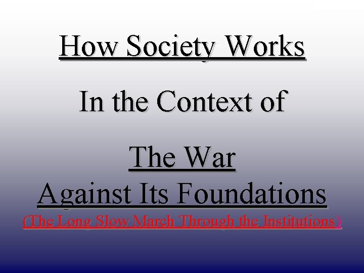 DRAFT ONLY How Society Works In the Context of The War Against Its Foundations