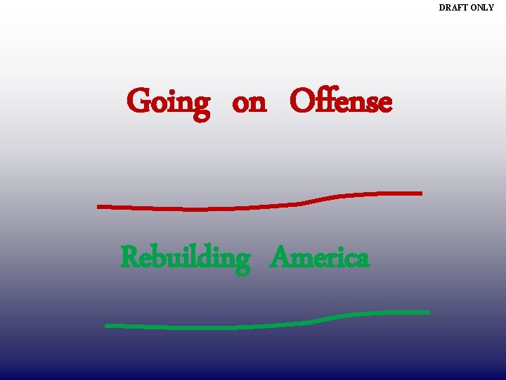 DRAFT ONLY Going on Offense Rebuilding America