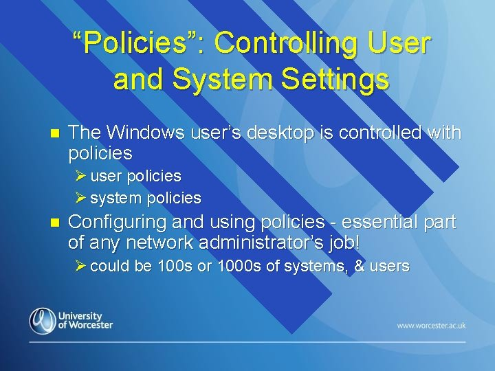 """""""Policies"""": Controlling User and System Settings n The Windows user's desktop is controlled with"""