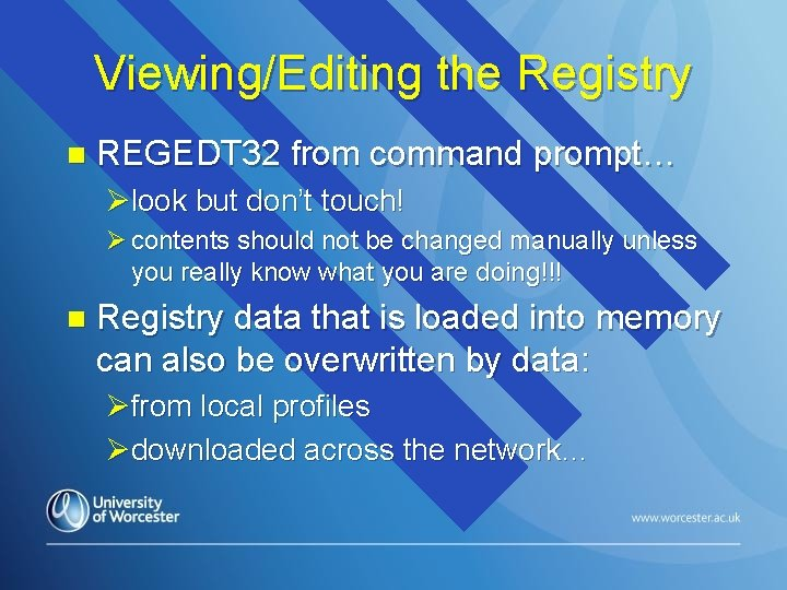 Viewing/Editing the Registry n REGEDT 32 from command prompt… Ølook but don't touch! Ø