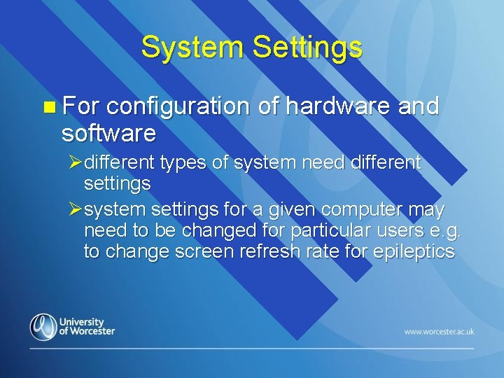System Settings n For configuration of hardware and software Ødifferent types of system need