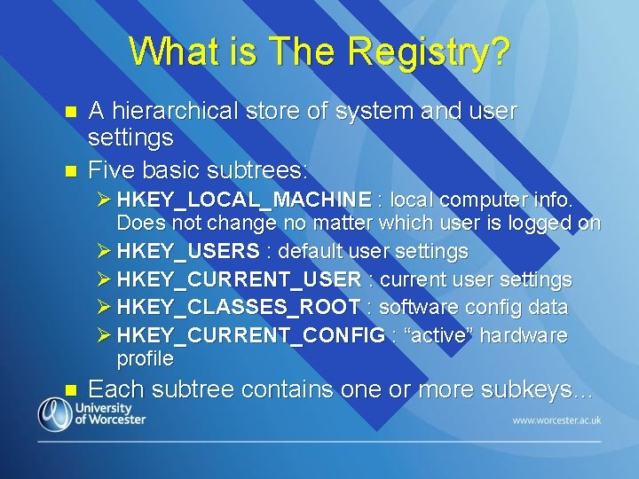 What is The Registry? n n A hierarchical store of system and user settings