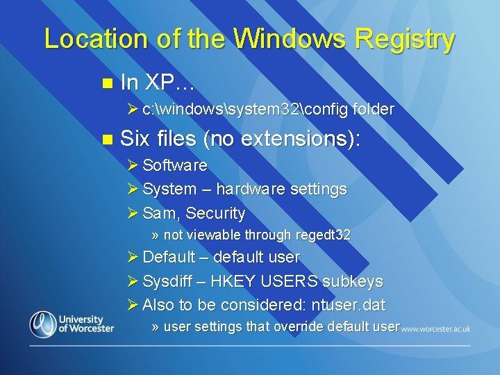 Location of the Windows Registry n In XP… Ø c: windowssystem 32config folder n