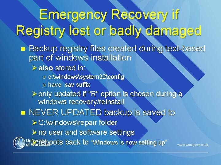 Emergency Recovery if Registry lost or badly damaged n Backup registry files created during