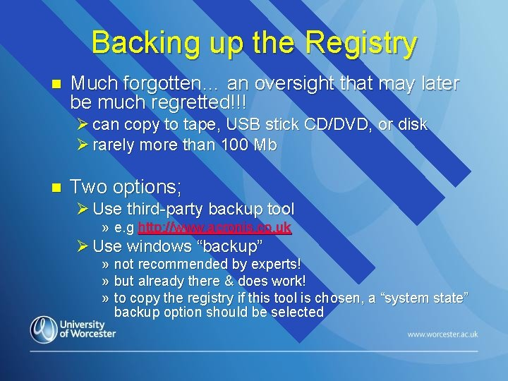 Backing up the Registry n Much forgotten… an oversight that may later be much