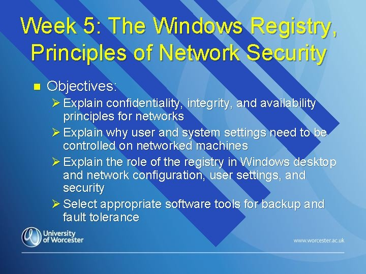 Week 5: The Windows Registry, Principles of Network Security n Objectives: Ø Explain confidentiality,