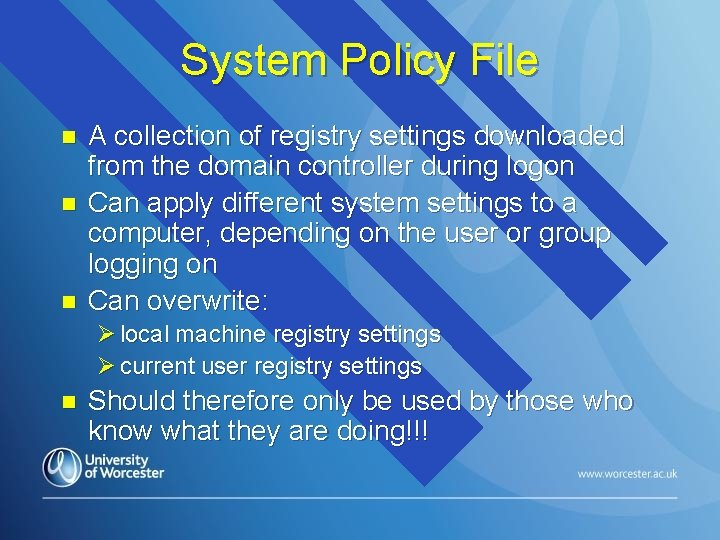 System Policy File n n n A collection of registry settings downloaded from the